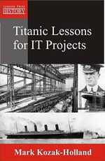 Titanic Lessons for It Projects - Mark Kozak-Holland