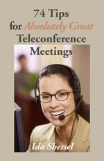 74 Tips for Absolutely Great Teleconference Meetings - Ida Shessel