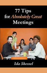 77 Tips for Absolutely Great Meetings - Ida Shessel