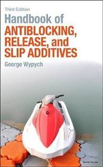 Handbook of Antiblocking, Release, and Slip Additives - George Wypych