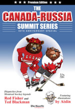 The Canada-Russia Summit Series 40th Anniversary Special : Dispatches from Montreal hockey legends Red Fisher and Ted Blackman Featuring illustrations by Aislin - Aislin