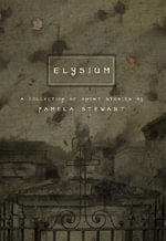 Elysium : & Other Stories - Pamela Stewart