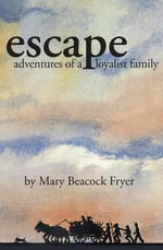 Escape : Adventures of a Loyalist Family - Mary Beacock Fryer