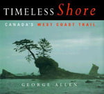Timeless Shore : Canada's West Coast Trail - George Allen