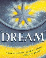 Dream : A Tale of Wonder, Wisdom & Wishes - Susan V Bosak