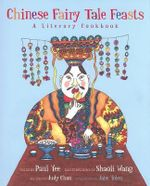 Chinese Fairy Tale Feasts : A Literary Cookbook - Paul Yee