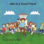 Jake Is a Good Friend - Charles Labelle