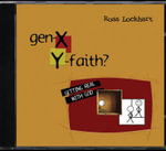 Gen X, Y Faith : Getting Real With God - Ross E. Lockhart