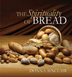The Spirituality of Bread - Donna Sinclair