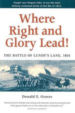 Where Right and Glory Lead! : The Battle of Lundy's Lane, 1814 - Donald E. Graves