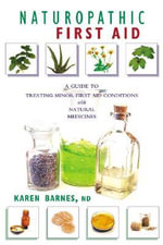 Naturopathic First Aid : A Guide to Treating Minor First Aid Conditions with Natural Medicines - Karen Barnes