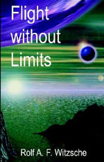 Flight Without Limits - Rolf A F Witzsche