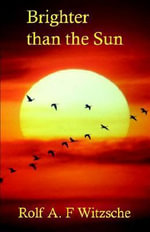 Brighter Than the Sun - Rolf A F Witzsche