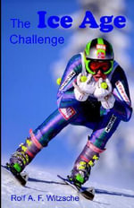 The Ice Age Challenge - Rolf A F Witzsche