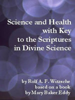Science and Health with Key to the Scriptures in Divine Science - Rolf, A. F. Witzsche