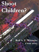 Shoot Children? - Rolf, A. F. Witzsche