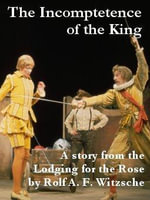 The Incompetence of the King - Rolf, A. F. Witzsche