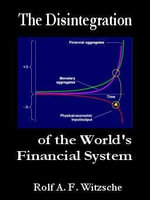 The Disintegration of the World's Financial System - Rolf, A. F. Witzsche