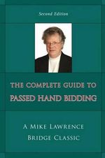 The Complete Guide to Passed Hand Bidding : Mike Lawrence Bridge Classic - Mike Lawrence