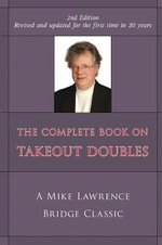 The Complete Guide to Takeout Doubles : A Mike Lawrence Bridge Classic - Mike Lawrence