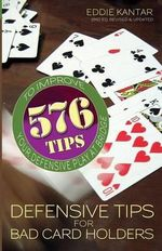 Defensive Tips for Bad Card Holders : 578 Tips to Improve Your Defensive Play at Bridge - Eddie Kantar