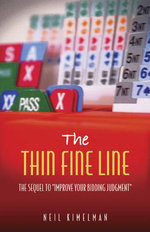 The Thin Fine Line : The Sequel to 'Improve Your Bidding Judgment' - Neil Kimelman