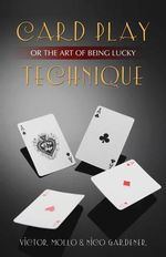Card Play Technique : Or the Art of Being Lucky - Victor Mollo