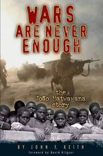Wars Are Never Enough : The Joao Matwawana Story - John F Keith