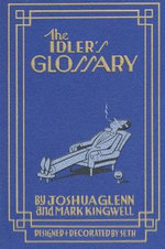 The Idler's Glossary : 75 Objects with Unexpected Significance - Joshua Glenn
