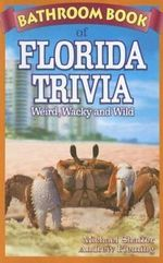 Bathroom Book of Florida Trivia : Weird, Wacky and Wild - Michael Shaffer