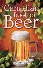 Canadian Book of Beer - Steve Cameron