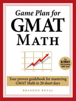 Game Plan for GMAT Math : Your Proven Guidebook for Mastering GMAT Math in 20 Short Days - Brandon Royal