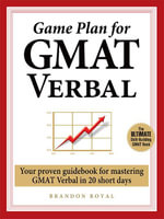 Game Plan for GMAT Verbal : Your Proven Guidebook for Mastering GMAT Verbal in 20 Short Days - Brandon Royal