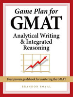 Game Plan for GMAT Analytical Writing and Integrated Reasoning - Brandon Royal