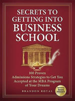 Game Plan for Getting Into Business School : 100 Proven Admissions Strategies to Get You Accepted at the MBA Program of Your Choice (3rd Edition) - Brandon Royal