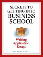Secrets to Getting into Business School - Writing Application Essays - Brandon Royal
