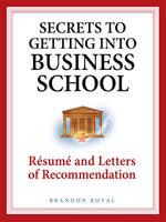 Secrets to Getting into Business School - Resume and Letters of Recommendation - Brandon Royal