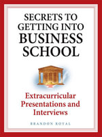 Secrets to Getting into Business School - Extracurricular Presentations and Interviews - Brandon Royal