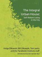 The Integral Urban House : Self Reliant Living in the City - Sim Van Der Ryn