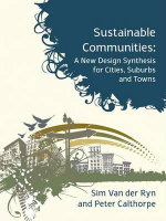 Sustainable Communities : A New Design Synthesis for Cities, Suburbs and Towns - Sim Van Der Ryn