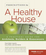 Prescriptions for a Healthy House : A Practical Guide for Architects, Builders and Homeowners - Paula Baker-Laporte