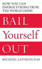 Bail Yourself Out : How You Can Emerge Strong from the World Crisis - Michael Rav Laitman
