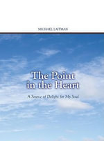 Point in the Heart : A Source of Delight for My Soul - Rav Michael Laitman