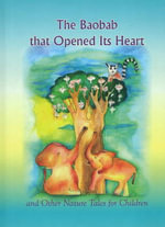 Baobab That Opened Its Heart : & Other Nature Tales for Children - Michael Rav Laitman