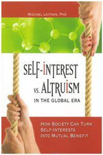 Self-Interest vs Altruism in the Global Era : How Society Can Turn Self-Interests into Mutual Benefit - Michael Rav Laitman
