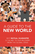 A Guide to the New World : Why Mutual Guarantee is the Key to Our Recovery from the Global Crisis - Michael Rav Laitman