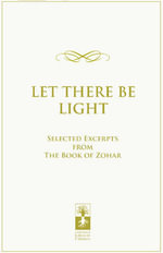 Let There Be Light : selected excerpts from The Book of Zohar