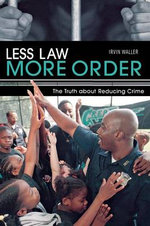 Less Law More Order : The Truth About Reducing Crime - Irvin Waller