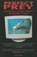 Perfect Prey : Surviving a Cyber Shark's Romantic Fraud - Liz Cole