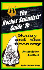Rocket Scientists' Guide to Money and the Economy - Michael Sharp